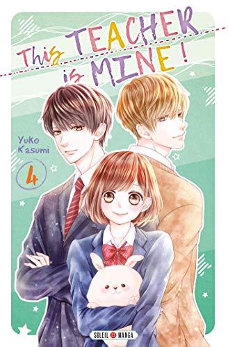 This teacher is mine !. 4 / Yuko Kasumi |