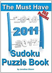The Must Have 2011 Sudoku Puzzle Book: 365 Sudoku Puzzle Games to Challenge You Throughout the Year. Randomly Ranked from Quick Through Nasty to Cruel by Jonathan Bloom (November 05,2010)
