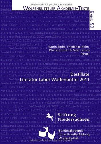 Destillate: Literatur Labor Wolfenbüttel 2011