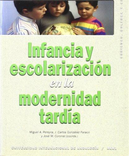 Infancia y escolarización en la modernidad tardía (Sociedad, cultura y educación) por José M. Coronel (coord.)