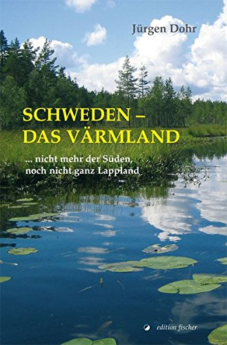 Schweden - Das Värmland: ... nicht mehr der Süden, noch nicht ganz Lappland: Alle Infos bei Amazon
