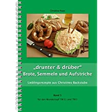 """""""drunter & drüber"""" Brote, Semmeln und Aufstriche für den TM31 und TM5 (Lieblingsrezepte aus Christines Backstube, Band 5)"""