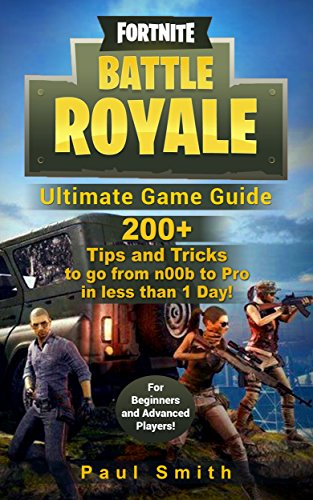 Fortnite Battle Royale: Ultimate Game Guide: 200+ Tips and Tricks to go from n00b to Pro in less than 1 Day! (For Beginners and Advanced Players) (English Edition)