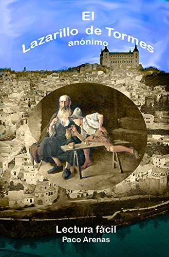 El Lazarillo de Tormes (Clásicos adaptados): (Español actual) por Paco Arenas