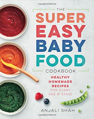 The Super Easy Baby Food Cookbook: Healthy Homemade Recipes for Every Age & Stage