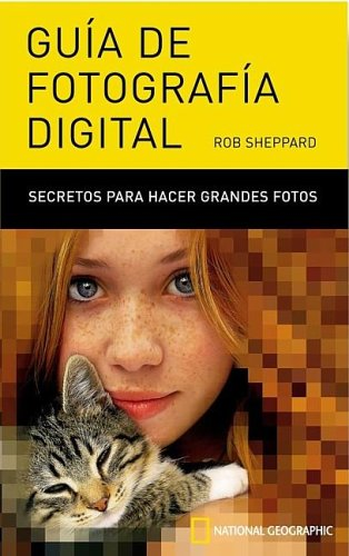 Guia De Fotografia Digital/the National Geographic Field Guide to Photography, Digital par ROB SHEPPARD