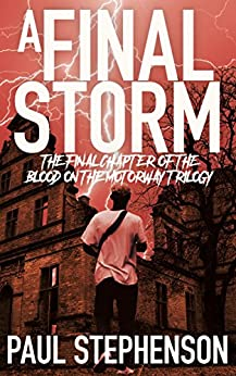 A Final Storm: Book three of the apocalyptic horror trilogy, Blood on the Motorway by [Stephenson, Paul]