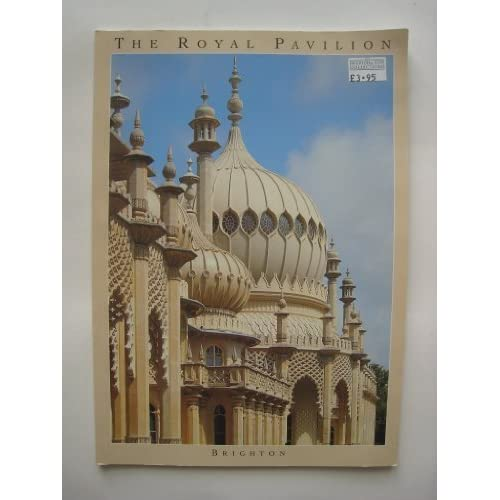 The Royal Pavilion- Brighton: The Palace of King George IV by JESSICA M F RUTHERFORD (1994-01-01)