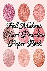 Fall Makeup Chart Practice Paper Book: Make Up Artist Face Charts Practice Paper For Painting Face On Paper With Real Make-Up Brushes & Applicators - ... For Beauty School Students, Profession