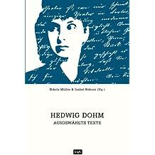 Hedwig Dohm Ausgewählte Texte. Ein Lesebuch zum Jubiläum des 175. Geburtstages mit Essays und Feuilletons, Novellen und Dialogen, Aphorismen und Briefen