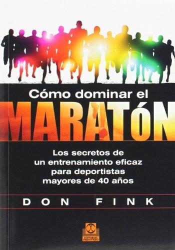 Cómo Dominar El Maratón. Los Secretos De Un Entrenamiento Eficaz Para Deportistas Mayores De 40 Años (Deportes)