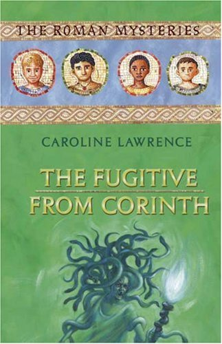 The Fugitive from Corinth (The Roman Mysteries) by Caroline Lawrence (2006-10-03)