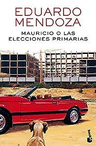Mauricio o las elecciones primarias par Eduardo Mendoza