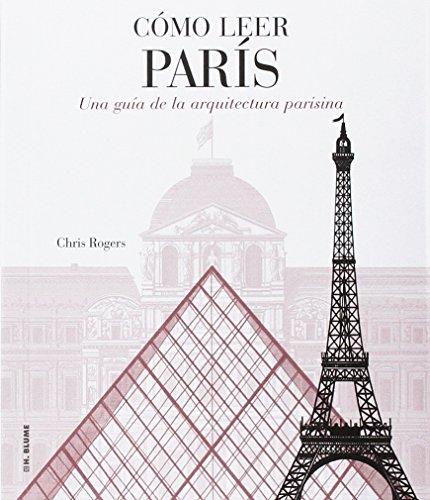 Cómo leer París: Una guía de la arquitectura parisina por Chris Rogers