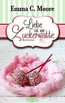 Liebe ist wie Zuckerwatte (Zuckergussgeschichten): Tennessee Storys (German Edition) by [Moore, Emma C., Woolf, Marah]
