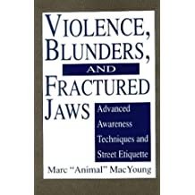 Violence, Blunders and Fractured Jaws: Advanced Awareness Techniques and Street Etiquette