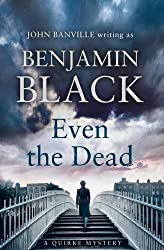 Even the Dead: A Quirke Mystery by Benjamin Black (2015-07-29)