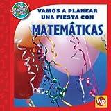 Image de Vamos a Planear Una Fiesta con Matematicas / Using Math to Make Party Plans (Las Matematicas En Nuestro Mundo Nivel 2 / Math in Our World Level 2)
