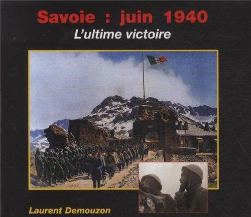 Savoie : Juin 1940 : L'ultime victoire par Laurent Demouzon