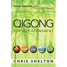 Qigong for Self-Refinement: Total Health with the 5 Elements (English Edition)