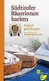 Südtiroler Bäuerinnen backen: Einfach gute Rezepte (Regionale Jahreszeitenküche. Einfache Rezepte für jeden Tag! 16)