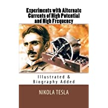 Experiments with Alternate Currents of High Potential and High Frequency: [Illustrated & Biography Added] by Nikola Tesla (2016-04-28)
