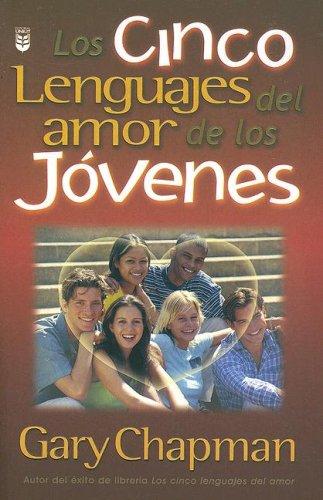 Los Cinco Lenguajes del Amor de los Jovenes= The Five Love Languages of Teenagers (Spanish)