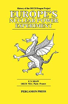 Europe's Nuclear Power Experiment: History Of The Oecd Dragon Project por E. N. Shaw epub