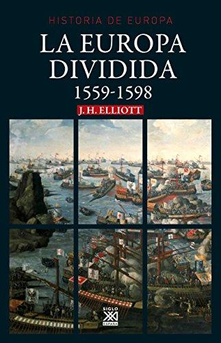 La Europa dividida. 1559-1598 (Historia de Europa nº 15) por John H. Elliott