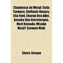 Chanteuse de Metal: Tarja Turunen, Steffanie Borges, Lita Ford, Sharon Den Adel, Anneke Van Giersbergen, Mari Hamada, Misako Honj?, Carmen