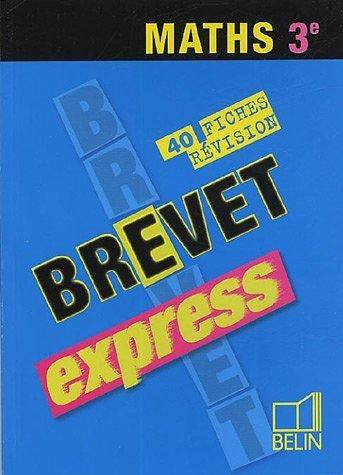 Brevet express Maths 3e : 40 fiches de révision de Philippe Depresle (2 mars 2005) Poche