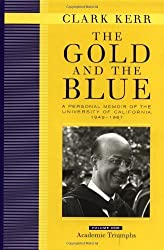 The Gold and the Blue: A Personal Memoir of the University of California, 1949 - 1967: Volume 1, Academic Triumphs by Clark Kerr (2001-10-01)