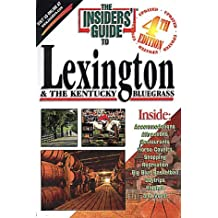 The Insiders' Guide to Lexington and the Kentucky Bluegrass (INSIDERS' GUIDE TO LEXINGTON & THE KENTUCKY BLUEGRASS)
