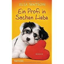 Ein Profi in Sachen Liebe: Roman