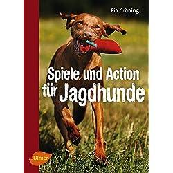Spiele und Action für Jagdhunde: Retriever, Weimaraner, Beagle und Co. rassegerecht beschäftigen