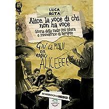 Alice, la voce di chi non ha voce: Storia della radio più libera e innovatrice di sempre