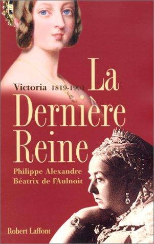Descargar Libro La dernière reine, Victoria 1819-1901 de Béatrix de L'AULNOIT