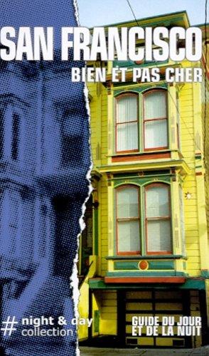 San Francisco bien et pas cher : Guide du jour et de la nuit
