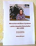 Menschen mit Down-Syndrom - eXXXtra-begabte Botschafter der LIEBE. (Amazon.de)