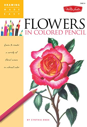 Flowers in Colored Pencil: Learn to render a variety of floral scenes in vibrant color (Drawing Made Easy) por Cynthia Knox