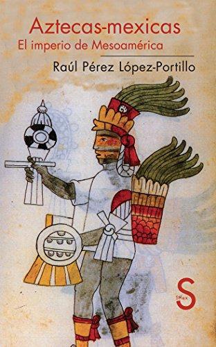 Aztecas-Mexicas : el imperio de Mesoamérica (Serie Historia) -