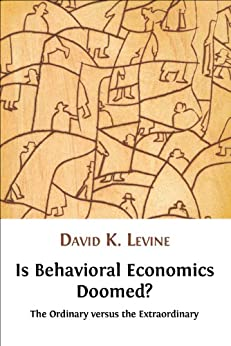 Is Behavioral Economics Doomed? The Ordinary versus the Extraordinary (English Edition) par [Levine, David]