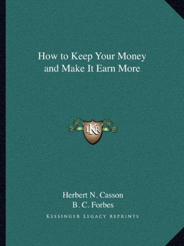 How to Keep Your Money and Make It Earn More by Herbert N. Casson (2010-09-10)