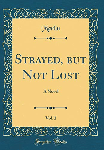 Strayed, but Not Lost, Vol. 2: A Novel (Classic Reprint)
