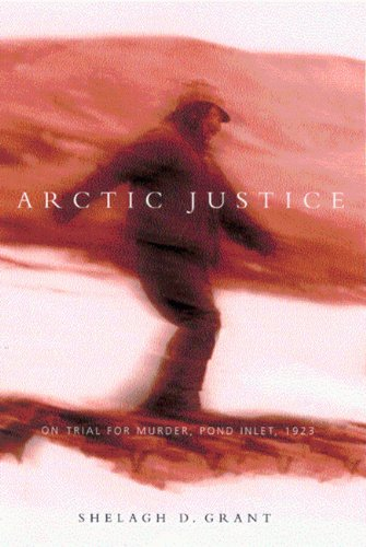 Arctic Justice: On Trial for Murder, Pond Inlet, 1923 (Mcgill-Queen's Native and Northern Series, Band 33) -
