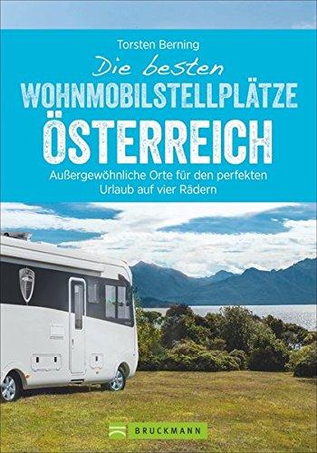 Die besten Wohnmobilstellplätze Österreich. Außergewöhnliche Orte für den perfekten Urlaub auf vier Rädern. Mit...