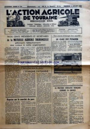 ACTION AGRICOLE DE TOURAINE (L') [No 436] du 08/07/1955 - LA MUTUELLE AGRICOLE TOURANGELLE - LE GAZ DU FUMIER PAR MIGNOTTE - LA POLITIQUE CEREALIERE FRANCAISE EXPRIMEE EN CHIFFRES - L'EPARGNE PAYSANNE - REPRISE SUR LE MARCHE DU PORC