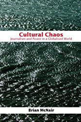 Cultural Chaos: Journalism and Power in a Globalised World
