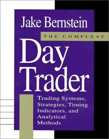 Compleat Day Trader: Trading Systems, Strategies, Timing Indicators and Analytical Methods por Jacob Bernstein