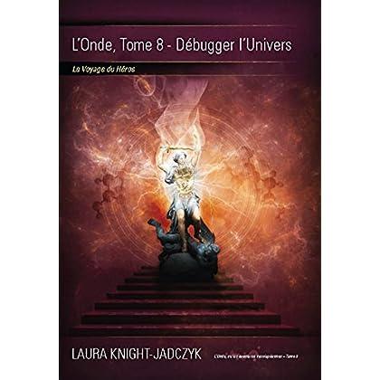 L'Onde, tome 8 - Débugger l'Univers: Le Voyage du Héros (La série de L'Onde)